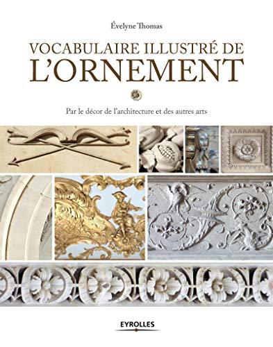 9782212142228: Vocabulaire illustré de l'ornement: Par le décor de l'architecture et des autres arts.