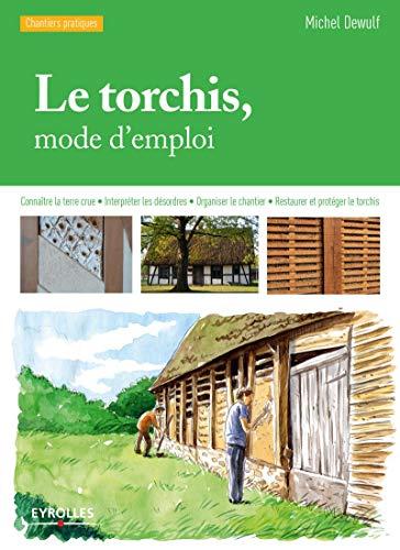 9782212142389: Le torchis, mode d'emploi : Connaître la terre crue, Interpréter les désordres, Organiser le chantier, Restaurer et protéger le torchis
