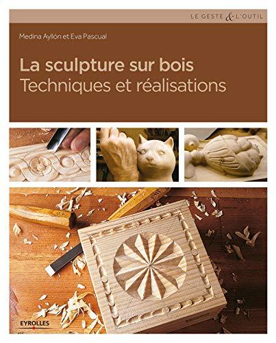 9782212143430 la sculpture sur bois techniques et r alisations abebooks - La sculpture sur bois ...