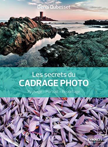 Les secrets du cadrage photo: Paysage -: Denis Dubesset