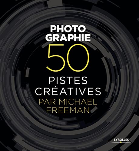 9782212144628: Photographie - 50 pistes créatives par Michael Freeman