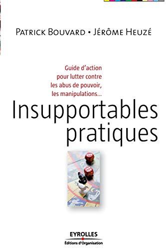 9782212538199: Insupportables pratiques : Guide d'action pour lutter contre les abus de pouvoir, les manipulations...