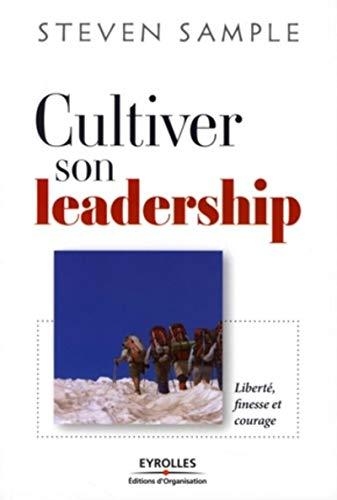 CULTIVER SON LEADERSHIP : LIBERTÉ, FINESSE ET COURAGE: SAMPLE STEVEN