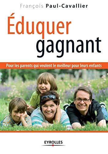 9782212540116: Éduquer gagnant : Pour les parents qui veulent le meilleur pour leurs enfants