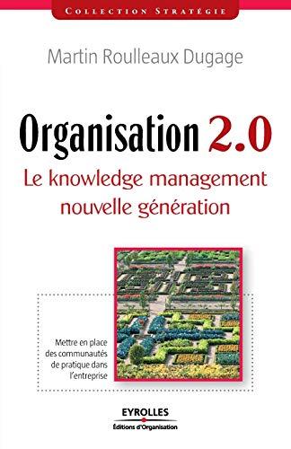 organisation 2.0 ; le knowledge management nouvelle génération: Martin ...