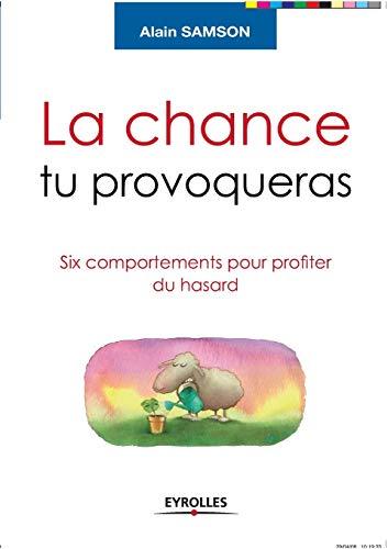 9782212541137: La chance tu provoqueras : Six comportements pour profiter du hasard