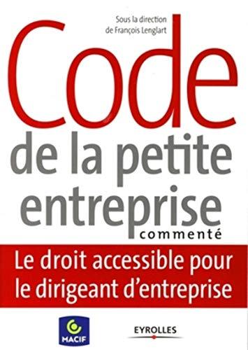 Code de la petite entreprise commenté : Le droit accessible pour le dirigeant d'...