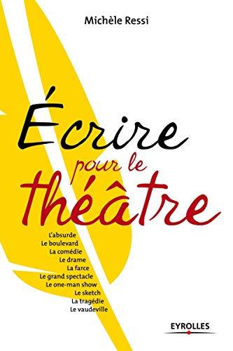 Ecrire pour le théâtre (French Edition): Michèle Ressi