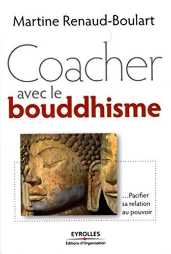 Coacher avec le bouddhisme (French Edition): Martine Renaud-Boulart
