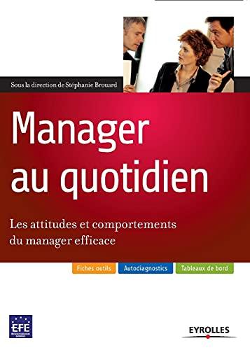 Manager au quotidien : Les attitudes et comportements du manager efficace: Stéphanie Brouard; ...