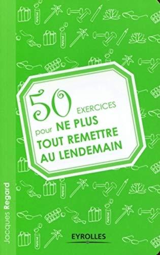 9782212543735: 50 exercices pour ne plus tout remettre au lendemain (French Edition)