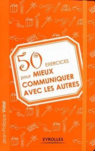 9782212543759: 50 Exercices pour mieux communiquer avec les autres (French Edition)