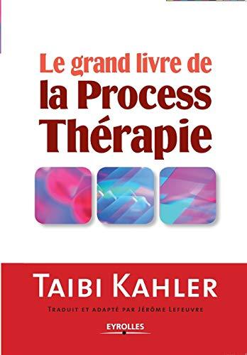 Le grand livre de la Process Thérapie: Taibi Kahler