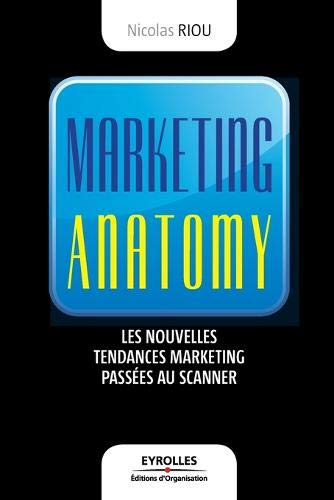 Marketing anatomy (French Edition): Nicolas Riou