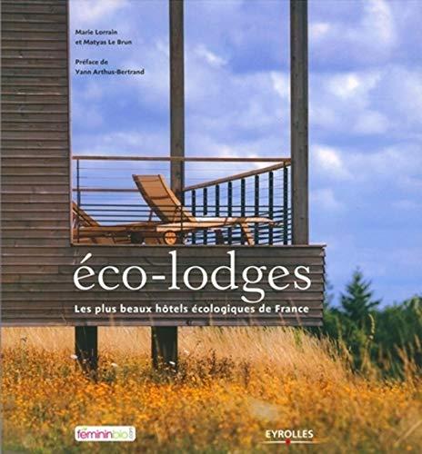Eco-lodges : Les plus beaux hôtels écologiques de France: Marie Lorrain, Matyas Le ...