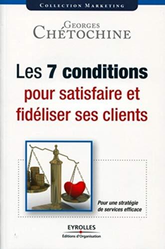9782212545869: Les 7 conditions pour satisfaire et fidéliser ses clients