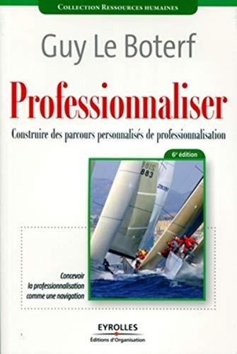 PROFESSIONNALISER : CONSTRUIRE DES PARCOURS PERSONNALISÉS: LE BOTERF GUY