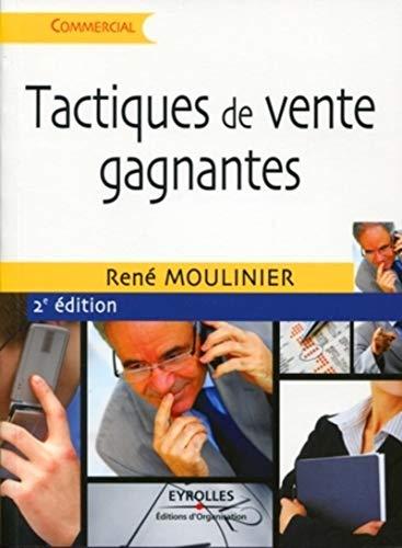 TACTIQUES DE VENTE GAGNANTES 2ÈME ÉD.: MOULINIER REN�