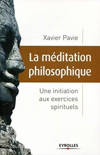 9782212546910: La m�ditation philosophique : Une initiation aux exercices spirituels