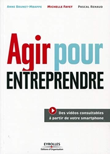 Agir pour entreprendre (French Edition): Anne Brunet-Mbappe