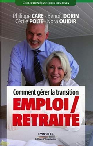 Comment gà rer la transition emploi/retraite (French Edition): Editions d'Organisation