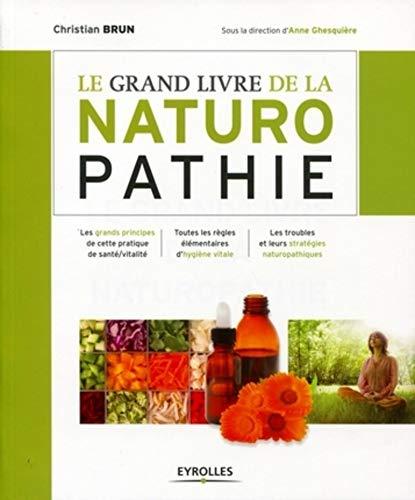 9782212548037: Le grand livre de la naturopathie : Les grands principes de cette pratique de santé/vitalité. Toutes les règles élémentaires d'hygiène vitale. Les troubles et leurs stratégies naturopathiques