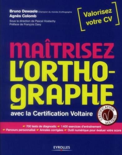 maîtrisez l'orthographe avec la certification Voltaire: Agn�s Colomb, Bruno Dewaele