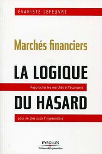 9782212548204: Marchés financiers : la logique du hasard Rapprocher les marchés et l'économie pour ne plus subir l'imprévisible.