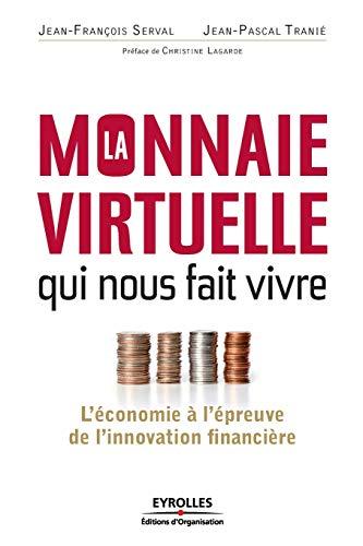 La monnaie virtuelle qui nous fait vivre: Jean-François Serval, Jean-Pascal Tranié