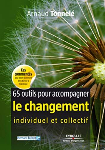 65 outils pour accompagner le changement individuel et collectif (French Edition): Arnaud Tonnelé