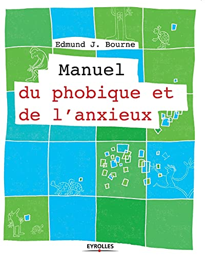 MANUEL DU PHOBIQUE ET DE L'ANXIEUX: BOURNE EDMUND J.