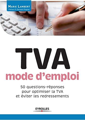 TVA, mode d'emploi : 50 questions-réponses pour optimiser la TVA et éviter les ...