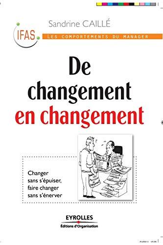 9782212549294: De changement en changement: Changer sans s'épuiser, faire changer sans s'énerver