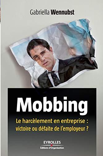 9782212549546: Mobbing : Le harc�lement en entreprise : victoire ou d�faite de l'employeur ?