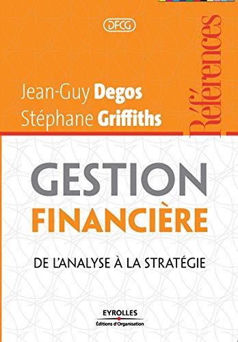 Gestion financière : De l'analyse à la stratégie: Jean-Guy Degos, ...