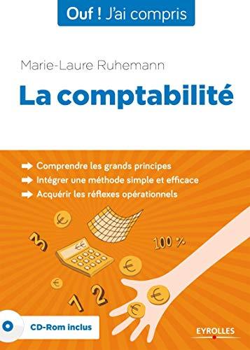 9782212552867: La comptabilité. Comprendre les grands principes. Intégrer une méthode simple et efficace. Acquérir les réflexes opérationnels. Cd-rom inclus.