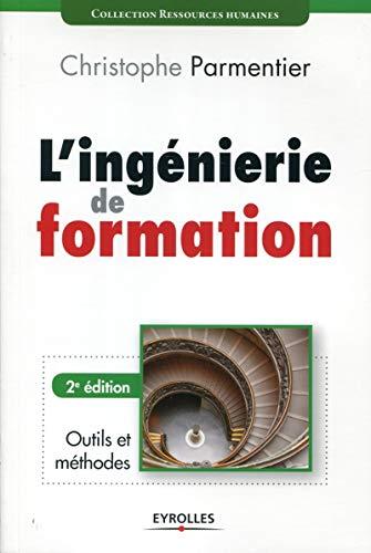INGÉNIERIE DE FORMATION , 2E ÉDITION (L') : OUTILS ET MÉTHODES: ...
