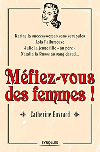 MÉFIEZ VOUS DES FEMMES !: EUVRARD CATHERINE