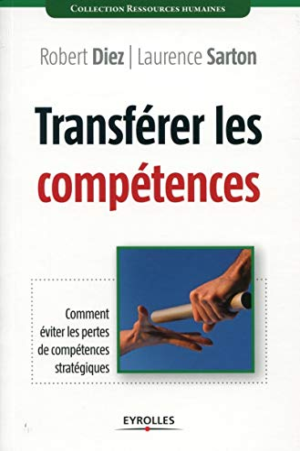 transfererer competences. comment eviter les pertes de competences strategiques: Diez, Laurence ...