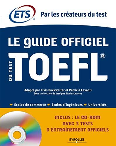 Le Guide officiel du test TOEFL: Elvis Buckwalter, Joselyne Studer-Laurens, Patricia Levanti