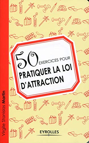 9782212553864: 50 exercices pour pratiquer la loi d'attraction