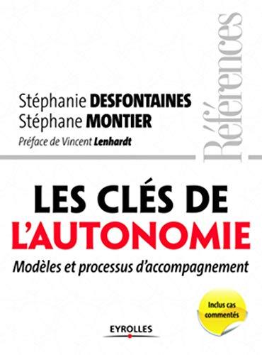 les cles de l'autonomie - modeles et processus d'accompagnement: Stéphane Montier, ...