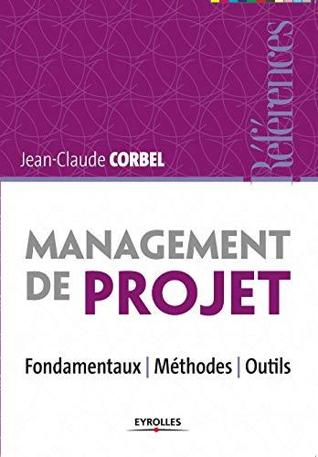 Management de projet : Fondamentaux - Méthodes - Outils: Jean-Claude Corbel