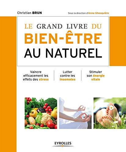 9782212554618: Le grand livre du bien-être au naturel: Vaincre efficacement les effets des stress. Lutter contre les insomnies. Stimuler son énergie vitale.