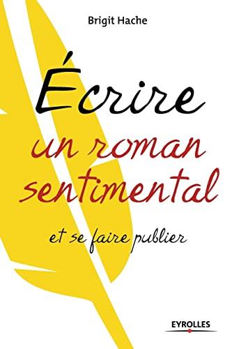 9782212554830: Ecrire un roman sentimental et se faire publier (Les Ateliers d'�criture)