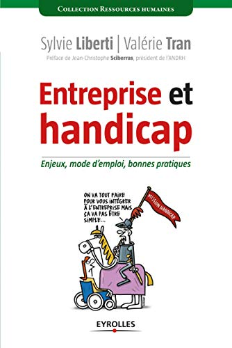 Entreprise et handicap. Enjeux, mode d'emploi, bonnes pratiques.: Sylvie Liberti, Valérie Tran