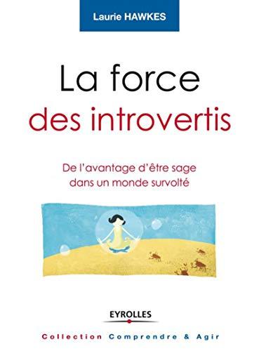 FORCE DES INTROVERTIS (LA) : DE L'AVANTAGE D'ÊTRE SAGE DANS UN MONDE SURVOLT&Eacute...