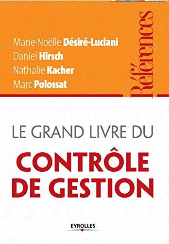 Le grand livre du contrôle de gestion: Daniel Hirsch, Marc Polossat, ...