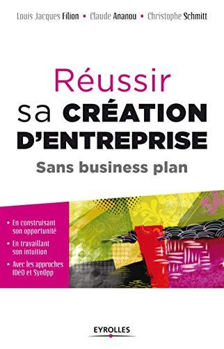 RÉUSSIR SA CRÉATION D'ENTREPRISE SANS BUSINESS PLAN: FILION LOUIS-JACQUES