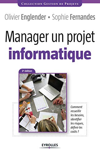 9782212555240: Manager un projet informatique - comment recueillir les besoins, identifier les risques, definir les coûts.